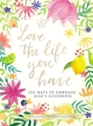 Love the Life You Have: 100 Ways to Embrace God's Goodness Cover Image