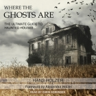 Where the Ghosts Are Lib/E: The Ultimate Guide to Haunted Houses Cover Image