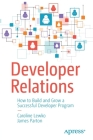 Developer Relations: How to Build and Grow a Successful Developer Program Cover Image
