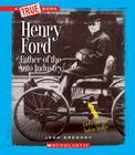 Henry Ford: Father of the Auto Industry (A True Book: Great American Business) Cover Image