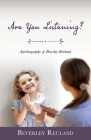 Are You Listening?: Autobiography of Beverley Reuland Cover Image