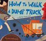 How to Walk a Dump Truck Cover Image