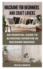 Macrame for Beginners and Craft Lovers: An Essential Guide to Achieving Expertise in Macrame Making! Cover Image