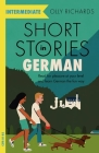 Short Stories in German for Intermediate Learners: Read for pleasure at your level, expand your vocabulary and learn German the fun way! Cover Image