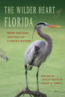 The Wilder Heart of Florida: More Writers Inspired by Florida Nature Cover Image