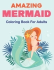Amazing Mermaid Coloring Book for Adults: Beautiful Mermaids and Ocean Coloring Books for Adults Relaxation - Stress Relief Designs. Vol-1 Cover Image