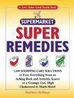 Supermarket Super Remedies: 1,649 Shopping Cart Solutions to Ease Everything from an Aching Back and Arthritic Knees to a Grumpy Cover Image