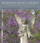 Houston's Silent Garden: Glenwood Cemetery, 1871-2009 Cover Image