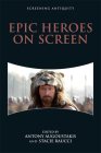 Epic Heroes on Screen (Screening Antiquity) Cover Image