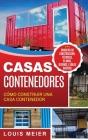 Casas Contenedores: Cómo Construir una Casa Contenedor - Consejos de Construcción, Técnicas, Planos, Diseños, e Ideas Básicas (Spanish Edi Cover Image
