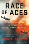 Race of Aces: WWII's Elite Airmen and the Epic Battle to Become the Master of the Sky Cover Image