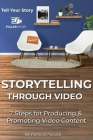 Storytelling Through Video: 7 Steps for Producing & Promoting Video Content Cover Image