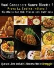 Vuoi Conoscere Nuove Ricette ? Prova La Cucina Indiana ! Ricettario Con Cibi Provenienti Dall' India: A Complete Cookbook With Many Indian Food Recipe Cover Image