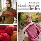 Stashbuster Knits: Tips, Tricks, and 21 Beautiful Projects for Using Your Favorite Leftover Yarn Cover Image
