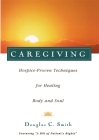Caregiving: Hospice-Proven Techniques for Healing Body and Soul Cover Image