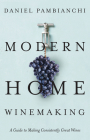 Modern Home Winemaking: A Guide to Making Consistently Great Wines Cover Image