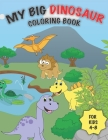 My Big Dinosaur Coloring Book for Kids 4-8: 30+ Full Page Illustrations of Dino Animals (Toddler Activity Book) Cover Image