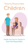 Raising Responsible Children: Guides And Tips For Parents To Teach Kids Responsibility: How To Gain Trust Of Your Teens Cover Image