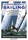 The Handbook Of Sailing: A Complete Guide to All Sailing Techniques and Procedures for the Beginner and the Experienced Sailor Cover Image