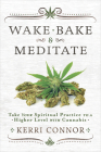Wake, Bake & Meditate: Take Your Spiritual Practice to a Higher Level with Cannabis Cover Image