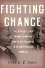 Fighting Chance: The Struggle Over Woman Suffrage and Black Suffrage in Reconstruction America Cover Image