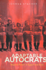 Adaptable Autocrats: Regime Power in Egypt and Syria (Stanford Studies in Middle Eastern and Islamic Studies and Cultures) Cover Image