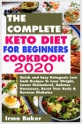 The Complete Keto Diet for Beginners Cookbook 2020: Quick and Easy Ketogenic Low Carb Recipes To Lose Weight, Lower Cholesterol, Balance Hormones, Res Cover Image