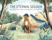 The Eternal Soldier: The True Story of How a Dog Became a Civil War Hero Cover Image