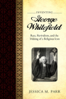 Inventing George Whitefield: Race, Revivalism, and the Making of a Religious Icon Cover Image