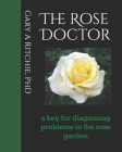 The Rose Doctor: A Key for Diagnosing Problems in the Rose Garden Cover Image