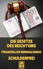 Die Gesetze des Reichtums - Finanzieller Minimalismus - Schuldenfrei: Vom Schuldenberg zum Vermögen durch ein paar einfache Schritte Cover Image