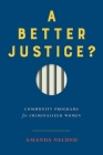 A Better Justice?: Community Programs for Criminalized Women (Law and Society) Cover Image