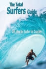 The Total Surfers Guide: Gift idea for Surfer for Coaches: Surfing Guide Cover Image