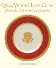 Official White House China, from the 18th to the 21st Centuries Cover Image