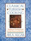Classical Turkish Cooking: Traditional Turkish Food for the American Kitchen Cover Image