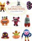 Little Crocheted Monsters: 12 Mini Mutants to Make Cover Image