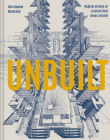 Unbuilt: Radical visions of a future that never arrived Cover Image