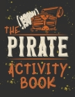Perfect Book for Kids that Love Pirates, Maze Game, Coloring Pages, Find the Difference, How Many? and More.The Pirate Activity Book. Cover Image