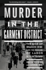 Murder in the Garment District: The Grip of Organized Crime and the Decline of Labor in the United States Cover Image