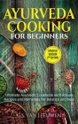 AYURVEDA COOKING for Beginners ( Updated Version 2nd Edition ) Cover Image