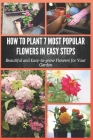 How to Plant 7 Most Popular Flowers in Easy Steps: Beautiful and Easy-to-grow Flowers for Your Garden Cover Image