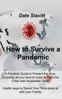 How to Survive a Pandemic: A Practical Guide to Prevent the virus, including all you have to know to Fight the Crisis with Accessible Tools. Usef Cover Image