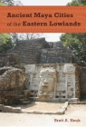 Ancient Maya Cities of the Eastern Lowlands (Ancient Cities of the New World) Cover Image