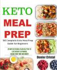 Keto Meal Prep: The Complete Keto Meal Prep Guide for Beginners, 28 Days Keto Meal Plan Help You to Lose Weight 20 Pounds, Saving Time Cover Image