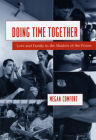 Doing Time Together: Love and Family in the Shadow of the Prison Cover Image