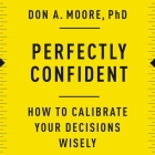 Perfectly Confident: How to Calibrate Your Decisions Wisely Cover Image