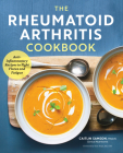 The Rheumatoid Arthritis Cookbook: Anti-Inflammatory Recipes to Fight Flares and Fatigue Cover Image