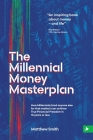 The Millennial Money Masterplan: How Millennials (and anyone else for that matter) can achieve True Financial Freedom in 10 years or less Cover Image