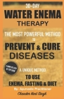 30-Day Water Enema Therapy: The Most Powerful Method to Prevent & Cure Disease Cover Image