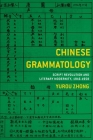 Chinese Grammatology: Script Revolution and Literary Modernity, 1916-1958 Cover Image